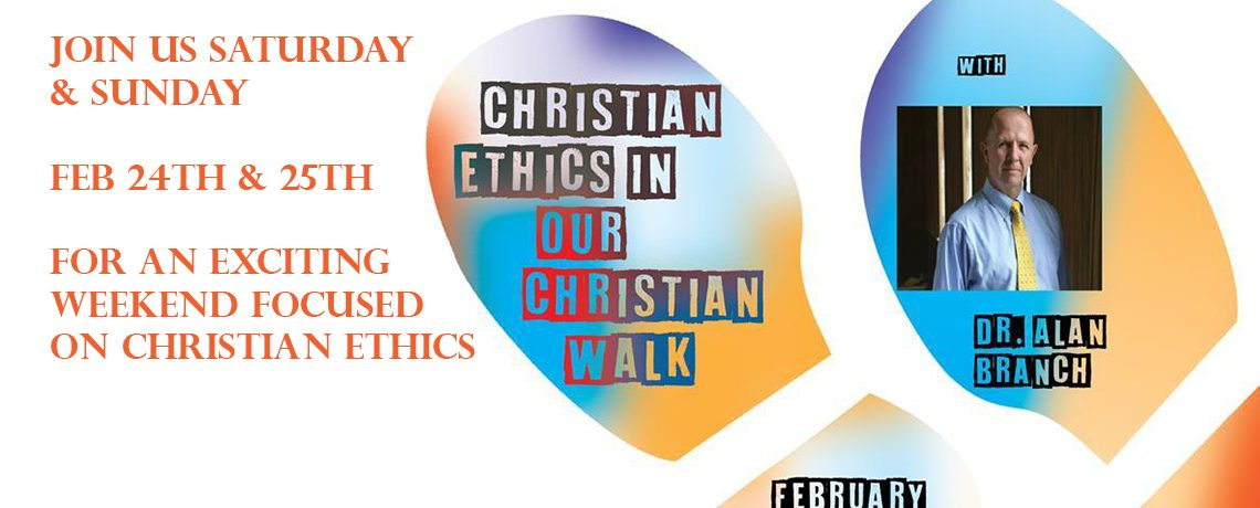 Join Us Feb 24 & 25 for Christian Ethics in Our Christian Walk